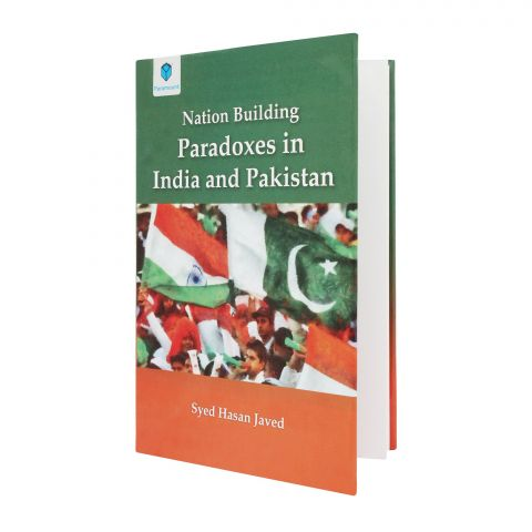 Nation Building: Paradoxes In India & Pakistan Book